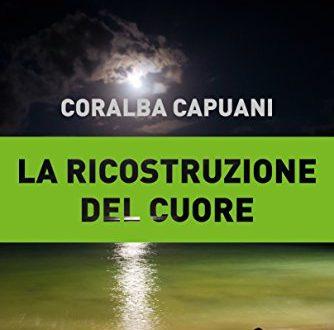 La ricostruzione del cuore di Coralba Capuani – Recensione